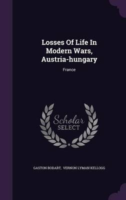 Losses of Life in Modern Wars, Austria-Hungary - France (Hardcover): Gaston Bodart