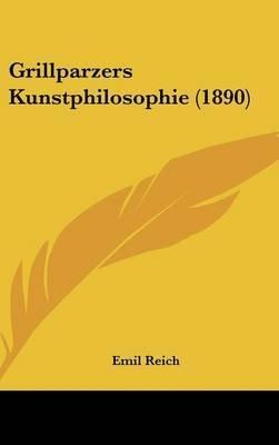 Grillparzers Kunstphilosophie (1890) (English, German, Hardcover): Emil Reich