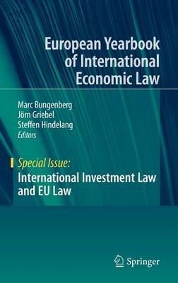 International Investment Law and EU Law (Hardcover, 2011 ed.): Marc Bungenberg, Joern Griebel, Steffen Hindelang