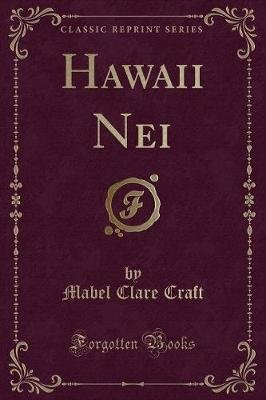 Hawaii Nei (Classic Reprint) (Paperback): Mabel Clare Craft