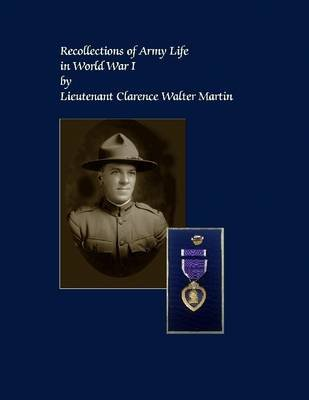Recollections of Army Life In World War I (Electronic book text): Lieutenant Clarence Walter Martin
