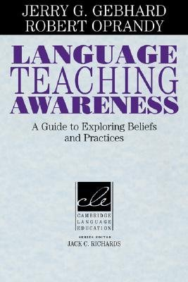 Language Teaching Awareness - A Guide to Exploring Beliefs and Practices (Paperback): Jerry G. Gebhard, Robert Oprandy