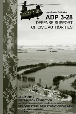 Army Doctrine Publication Adp 3-28 Defense Support of Civil Authorities July 2012 (Paperback): United States Government Us Army