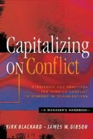 Capitalizing on Conflict - Strategies and Practices for Turning Conflict to Synergy in Organizations - a Manager's...