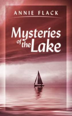 Mysteries of the Lake (Paperback): Annie Flack