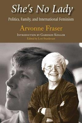 She's No Lady - Politics, Family, and International Feminism (Hardcover): Arvonne Fraser