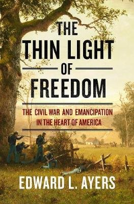The Thin Light of Freedom - The Civil War and Emancipation in the Heart of America (Electronic book text): Edward L. Ayers