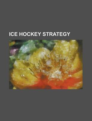 Ice Hockey Strategy - Penalty, Zone Defense, Defenceman, Butterfly Style, Centre, Winger, Power Forward, Checking, Enforcer,...