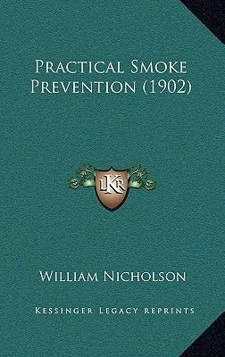 Practical Smoke Prevention (1902) (Paperback): William Nicholson