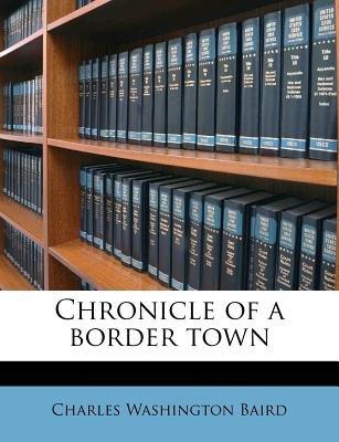 Chronicle of a Border Town (Paperback): Charles Washington Baird