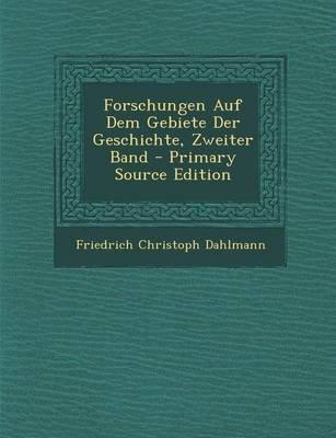 Forschungen Auf Dem Gebiete Der Geschichte, Zweiter Band (English, German, Paperback, Primary Source): Friedrich Christoph...