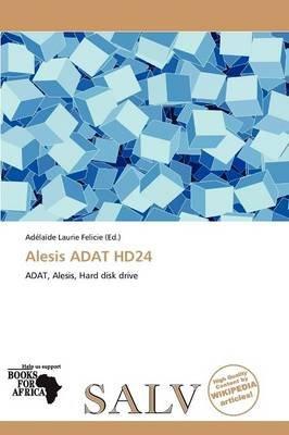 Alesis Adat Hd24 (Paperback): Adelaide Felicie, Felicie Adelaide
