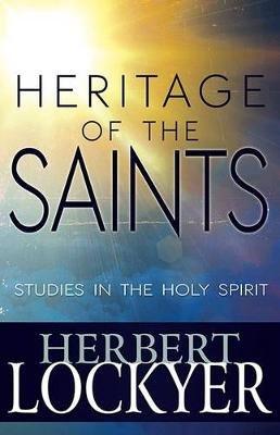 Heritage of the Saints - Studies in the Holy Spirit (Paperback): Herbert Lockyer