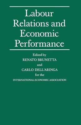 Labour Relations and Economic Performance - Proceedings of a conference held by the International Economic Association in...