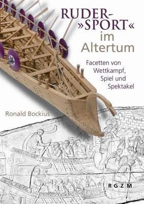Ruder-'Sport' Im Altertum - Facetten Von Wettkampf, Spiel Und Spektakel (German, Hardcover): Ronald Bockius