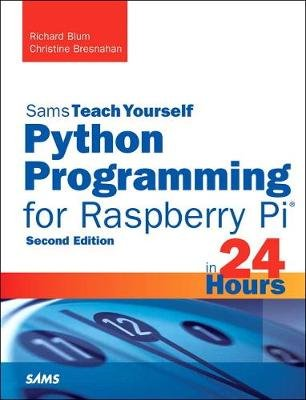 Python Programming for Raspberry Pi, Sams Teach Yourself in 24 Hours (Paperback, 2nd edition): Richard Blum, Christine Bresnahan