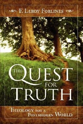 The Quest for Truth - Theology for a Postmodern World (Hardcover): F. Leroy Forlines