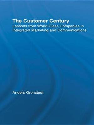 The Customer Century - Lessons from World Class Companies in Integrated Communications (Electronic book text): Anders Gronstedt