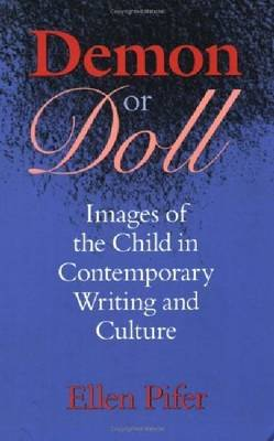 Demon or Doll - Images of the Child in Contemporary Writing and Culture (Paperback): Ellen Pifer