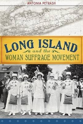Long Island and the Woman Suffrage Movement (Electronic book text): Antonia Petrash