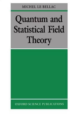 Quantum and Statistical Field Theory (Paperback): Michel Le Bellac