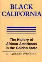 Black California - History of African Americans in the Golden State (Hardcover): B.Gordon Wheeler