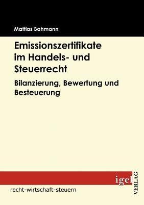 Emissionszertifikate Im Handels- Und Steuerrecht (German, Paperback): Mattias Bahmann