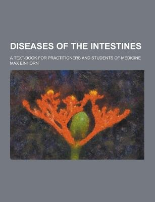 Diseases of the Intestines; A Text-Book for Practitioners and Students of Medicine (Paperback): Max Einhorn