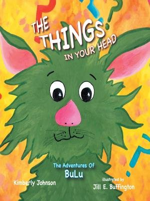 The Things in Your Head - The Adventures of Bulu (Electronic book text): Kimberly Johnson