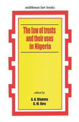 The Law of Trusts and Their Uses in Nigeria (Paperback): Amos A. Utuama, Goodie M. Ibru