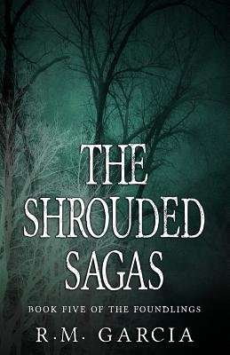 The Shrouded Sagas (the Foundlings) (Paperback): R. M. Garcia