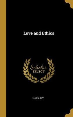 Love and Ethics (Hardcover): Ellen Key