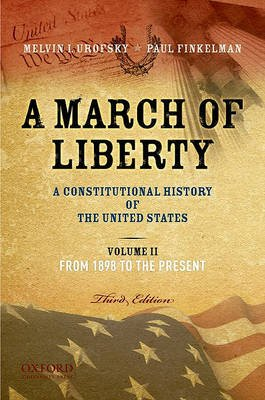 A March of Liberty - A Constitutional History of the United States, Volume 2, from 1898 to the Present (Paperback, 3rd Revised...