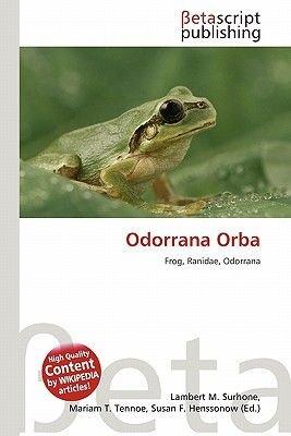 Odorrana Orba (Paperback): Lambert M. Surhone, Mariam T. Tennoe, Susan F. Henssonow