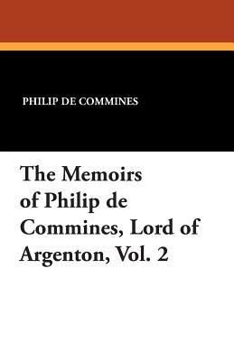 The Memoirs of Philip de Commines, Lord of Argenton, Vol. 2 (Paperback): Philippe de Commynes