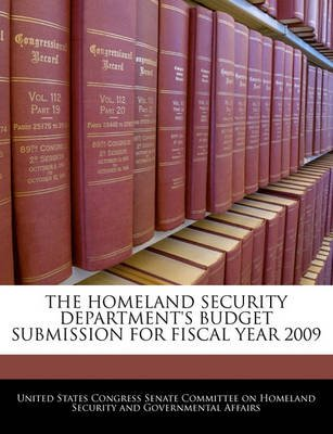 The Homeland Security Department's Budget Submission for Fiscal Year 2009 (Paperback): United States Congress Senate...