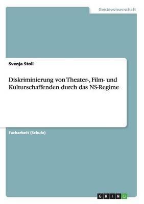 Diskriminierung Von Theater-, Film- Und Kulturschaffenden Durch Das NS-Regime (German, Paperback): Svenja Stoll