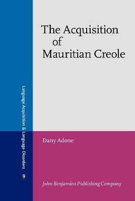 The Acquisition of Mauritian Creole (Hardcover): Dany Adone