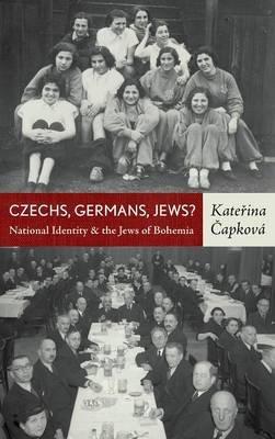 Czechs, Germans, Jews? - National Identity of the Jews of Bohemia (Hardcover): Katerina Capkova