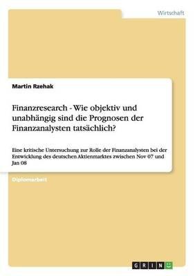 Finanzresearch - Wie Objektiv Und Unabhangig Sind Die Prognosen Der Finanzanalysten Tatsachlich? (German, Paperback): Martin...
