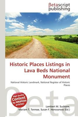 Historic Places Listings in Lava Beds National Monument (Paperback): Lambert M. Surhone, Mariam T. Tennoe, Susan F. Henssonow