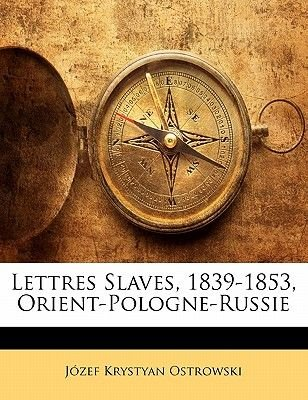 Lettres Slaves, 1839-1853, Orient-Pologne-Russie (English, French, Paperback): Jzef Krystyan Ostrowski