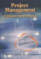Project management in education and training (Paperback): Tom Bisschoff, Cookie Govender, Pieter Oosthuizen