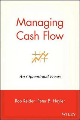 Managing Cash Flow (Electronic book text): Rob Reider, Peter B. Heyler