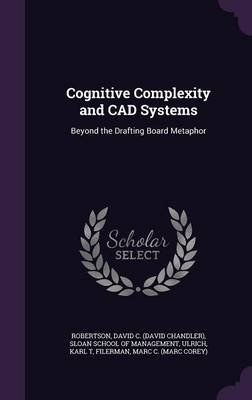 Cognitive Complexity and CAD Systems - Beyond the Drafting Board Metaphor (Hardcover): David C Robertson