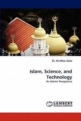 Islam, Science, and Technology (Paperback): Ali Akbar Ziaee