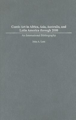 Comic Art in Africa, Asia, Australia, and Latin America Through 2000 - An International Bibliography (Electronic book text):...