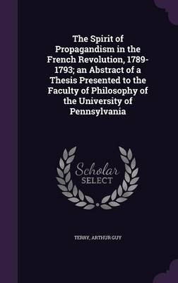 The Spirit of Propagandism in the French Revolution, 1789-1793; An Abstract of a Thesis Presented to the Faculty of Philosophy...