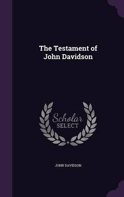 The Testament of John Davidson (Hardcover): John Davidson