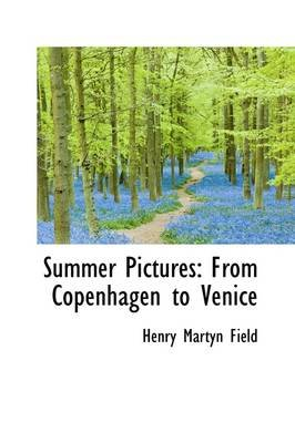 Summer Pictures - From Copenhagen to Venice (Hardcover): Henry M Field